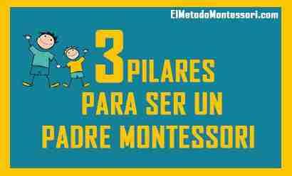 3 Pilares para ser Padres Montessori