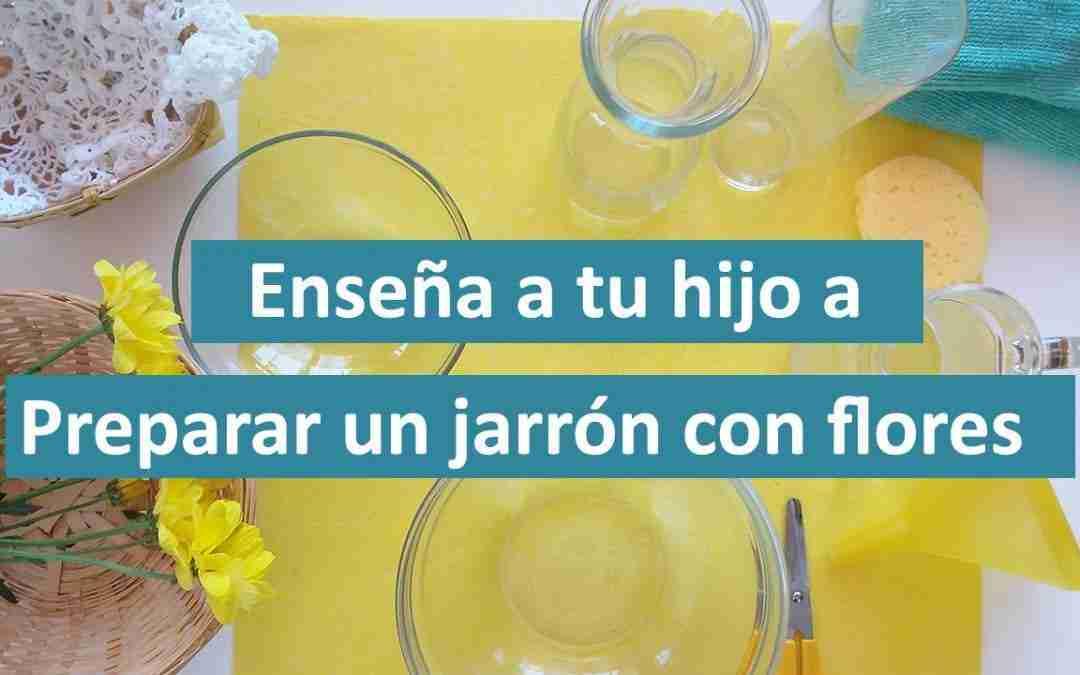 Enseña a tu hijo a preparar un jarrón con flores